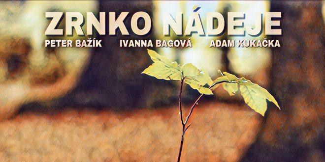 , Peter Bažík, Ivanna Bagová a Adam Kukačka spojili sily v Zrnku nádeje. Komu venujú túto skladbu?
