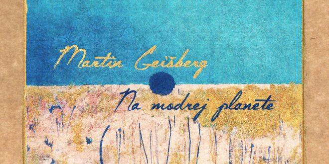 , Martin Geišberg na Modrej planéte objavuje tanečného ducha svojich piesní